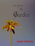 Saint Sebastian and the Garden by Gary C. Dwyer